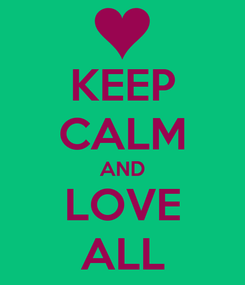 Poster: KEEP CALM AND LOVE ALL