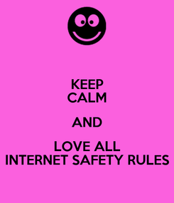 Poster: KEEP CALM AND LOVE ALL INTERNET SAFETY RULES