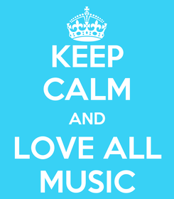 Poster: KEEP CALM AND LOVE ALL MUSIC