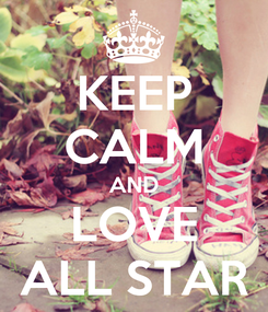 Poster: KEEP CALM AND LOVE ALL STAR