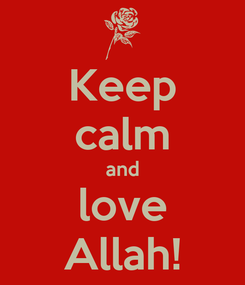 Poster: Keep calm and love Allah!