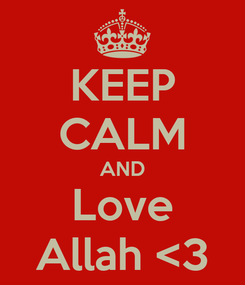 Poster: KEEP CALM AND Love Allah <3