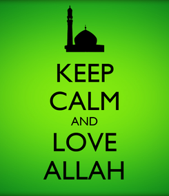 Poster: KEEP CALM AND LOVE ALLAH