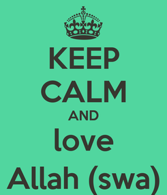 Poster: KEEP CALM AND love Allah (swa)