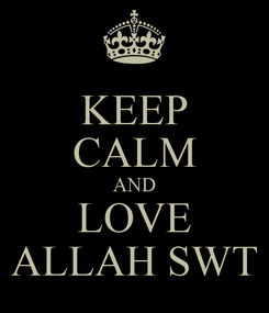 Poster: KEEP CALM AND LOVE ALLAH SWT