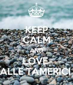 Poster: KEEP CALM AND LOVE  ALLE TAMERICI