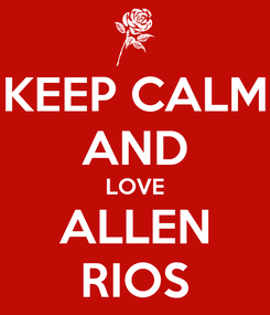 Poster: KEEP CALM AND LOVE ALLEN RIOS