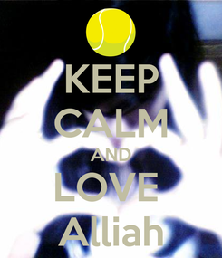 Poster: KEEP CALM AND LOVE   Alliah