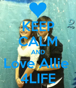 Poster: KEEP CALM AND Love Allie  4LIFE