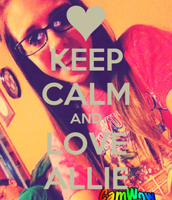 Poster: KEEP CALM AND LOVE ALLIE