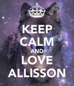 Poster: KEEP CALM AND LOVE ALLISSON