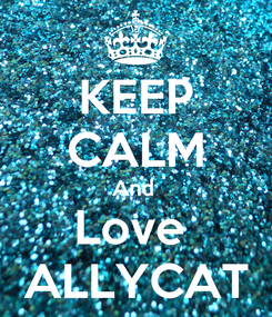 Poster: KEEP CALM And  Love  ALLYCAT