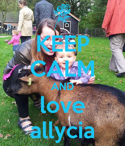 Poster: KEEP CALM AND love allycia