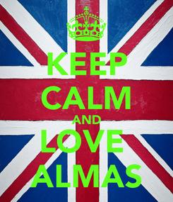 Poster: KEEP CALM AND LOVE  ALMAS