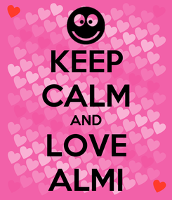 Poster: KEEP CALM AND LOVE ALMI