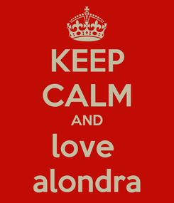 Poster: KEEP CALM AND love  alondra
