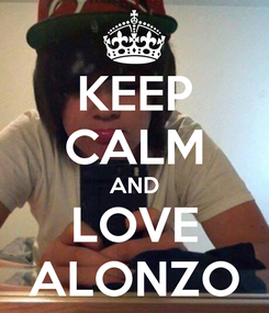 Poster: KEEP CALM AND LOVE ALONZO