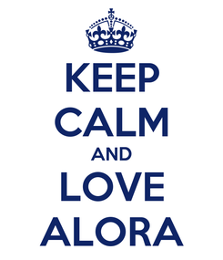 Poster: KEEP CALM AND LOVE ALORA