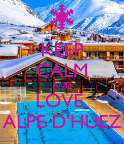 Poster: KEEP CALM AND LOVE  ALPE D'HUEZ