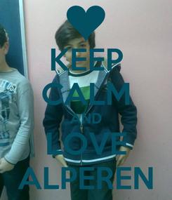 Poster: KEEP CALM AND LOVE ALPEREN