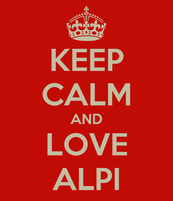 Poster: KEEP CALM AND LOVE ALPI