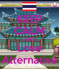 Poster: KEEP CALM AND Love Alternative