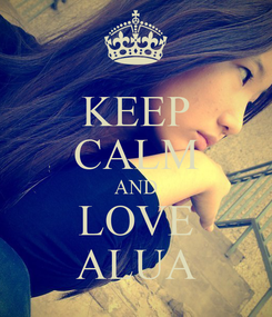 Poster: KEEP CALM AND LOVE ALUA