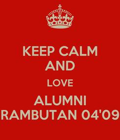 Poster: KEEP CALM AND LOVE ALUMNI RAMBUTAN 04'09