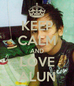 Poster: KEEP CALM AND LOVE ALUN