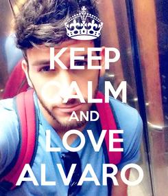 Poster: KEEP CALM AND LOVE ALVARO