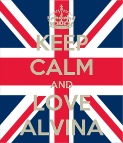 Poster: KEEP CALM AND LOVE ALVINA