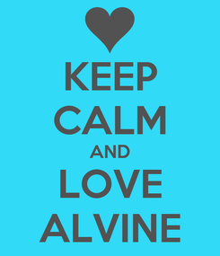 Poster: KEEP CALM AND LOVE ALVINE