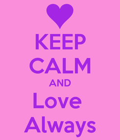 Poster: KEEP CALM AND Love  Always
