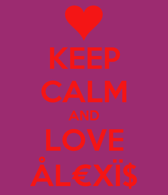 Poster: KEEP CALM AND LOVE ÅL€XÏ$