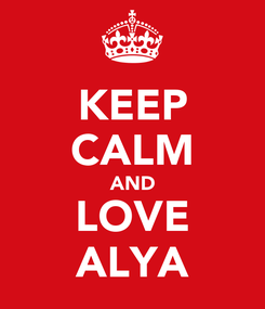 Poster: KEEP CALM AND LOVE ALYA
