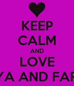 Poster: KEEP CALM AND LOVE ALYA AND FARAH