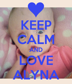 Poster: KEEP CALM AND LOVE ALYNA