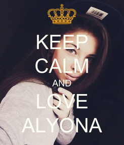Poster: KEEP CALM AND LOVE ALYONA