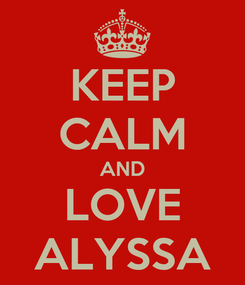 Poster: KEEP CALM AND LOVE ALYSSA