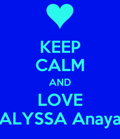 Poster: KEEP CALM AND LOVE ALYSSA Anaya