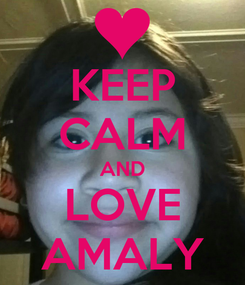 Poster: KEEP CALM AND LOVE AMALY