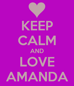 Poster: KEEP CALM AND LOVE AMANDA