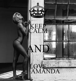 Poster: KEEP CALM AND LOVE          AMANDA