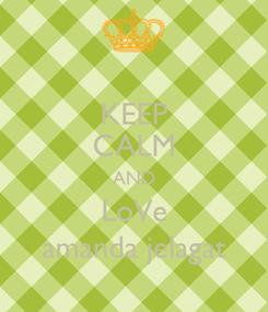 Poster: KEEP CALM AND LoVe amanda jelagat