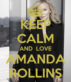 Poster: KEEP CALM AND  LOVE AMANDA ROLLINS