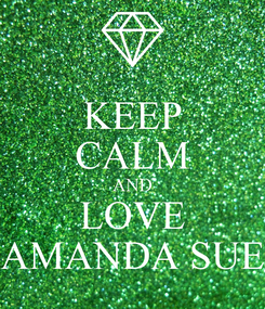 Poster: KEEP CALM AND LOVE AMANDA SUE