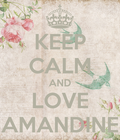 Poster: KEEP CALM AND LOVE AMANDINE
