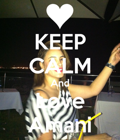 Poster: KEEP CALM And Love Amani