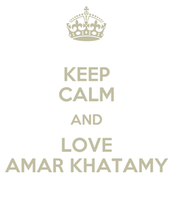 Poster: KEEP CALM AND LOVE AMAR KHATAMY