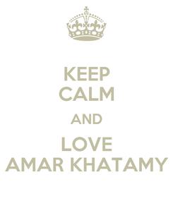 Poster: KEEP CALM AND LOVE AMAR KHATAMY